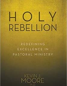 Holy Rebellion: Redefining Excellence in Pastoral Ministry